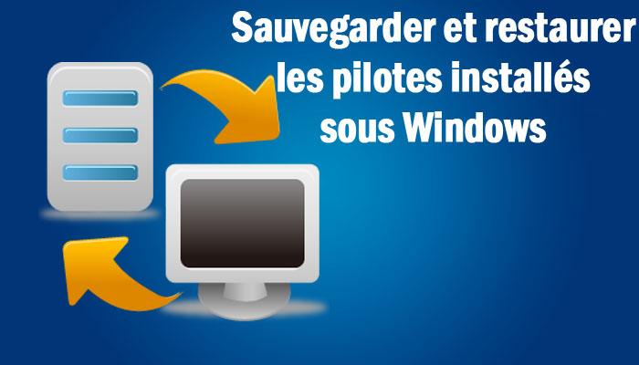 sauvegarder et restaurer les pilotes Windows 10